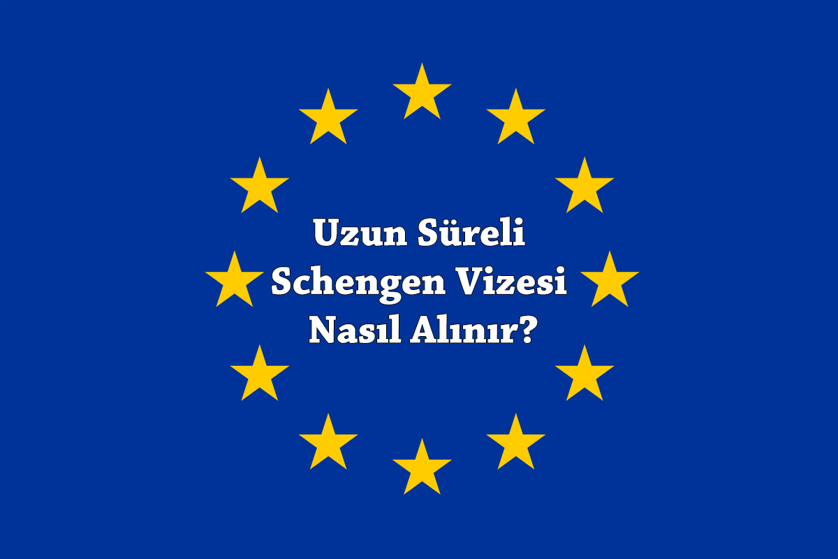 Uzun Süreli Schengen Vizesi Nasıl Alınır?